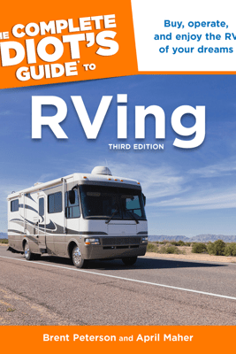 The Complete Idiot's Guide to RVing, 3rd Edition - April Maher & Brent Peterson