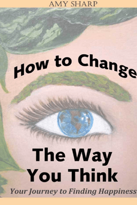 How to Change the Way You Think - Amy Sharp
