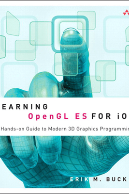 Learning OpenGL ES for iOS: A Hands-on Guide to Modern 3D Graphics Programming - Erik M. Buck