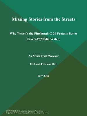 Missing Stories from the Streets: Why Weren't the Pittsburgh G-20 Protests Better Covered? (Media Watch) - Lisa Barr pdf download