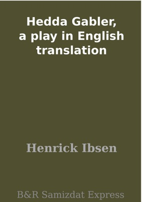 Hedda Gabler, a play in English translation - Henrik Ibsen pdf download