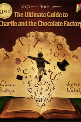 The Ultimate Guide to Charlie and the Chocolate Factory - Valarie Budayr & Roscoe Welply