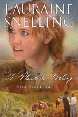 A Place to Belong (Wild West Wind Book #3) - Lauraine Snelling