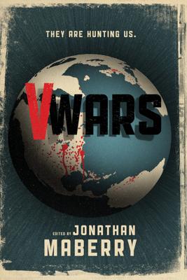 V-Wars - Jonathan Maberry, Nancy Holder, Yvonne Navarro, Gregory Frost, John Everson, Keith R.A. DeCandido, Scott Nicholson & Dacre Stoker