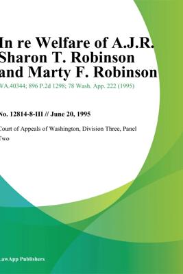 In Re Welfare Of A.J.R. Sharon T. Robinson And Marty F. Robinson - Division Three, Panel Two Court of Appeals of Washington