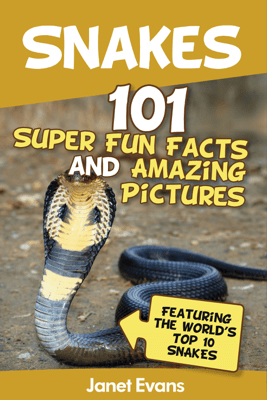 Snakes: 101 Super Fun Facts and Amazing Pictures (Featuring the World's Top 10 Snakes) - Janet Evans