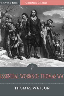 The Essential Works of Thomas Watson - Thomas Watson