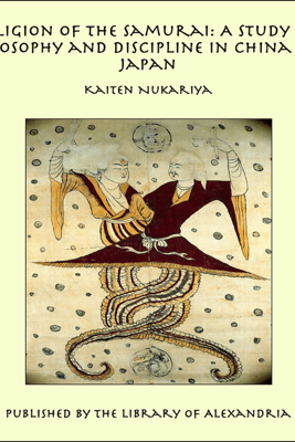 The Religion of the Samurai: A Study of Zen Philosophy and Discipline in China and Japan - Kaiten Nukariya