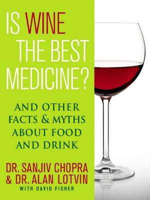 Is Wine the Best Medicine? - Sanjiv Chopra, Alan Lotvin & David Fisher pdf download