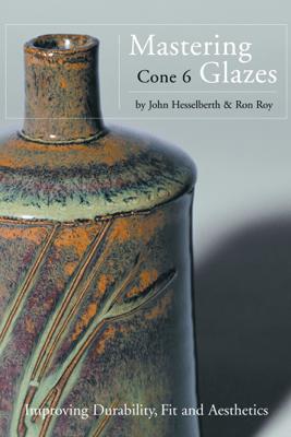 Mastering Cone 6 Glazes - John Hesselberth & Ron Roy
