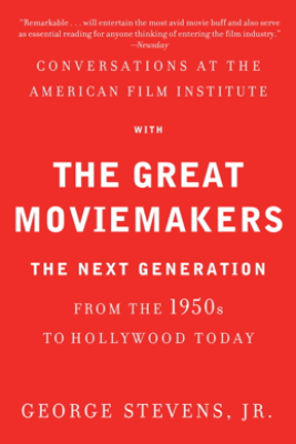 Conversations at the American Film Institute with the Great Moviemakers - George Stevens, Jr.