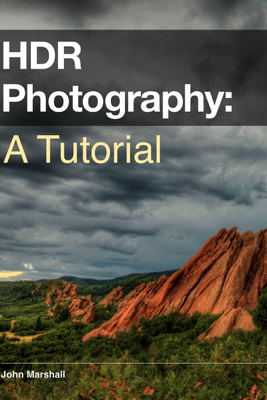 HDR Photography: A Tutorial - John Marshall