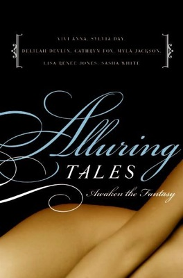 Alluring Tales--Awaken the Fantasy - Sasha White, Myla Jackson, Cathryn Fox, Vivi Anna, Delilah Devlin, Lisa Renee Jones & Sylvia Day pdf download