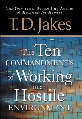 Ten Commandments of Working in a Hostile Environment - T.D. Jakes pdf download