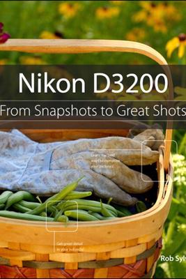 Nikon D3200: From Snapshots to Great Shots - Rob Sylvan