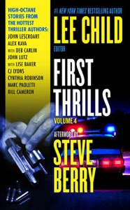 First Thrills: Volume 4 - John Lescroart, Lee Child, Deb Carlin, John Lutz, Lise S. Baker, Cynthia Robinson, Marc Paoletti, C. J. Lyons, Bill Cameron & Alex Kava pdf download
