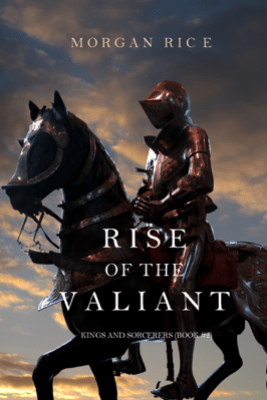Rise of the Valiant (Kings and Sorcerers—Book 2) - Morgan Rice