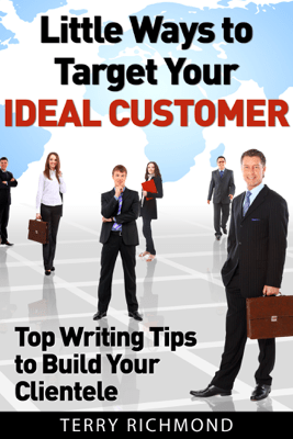 Little Ways To Target Your Ideal Customer - Terry Richmond