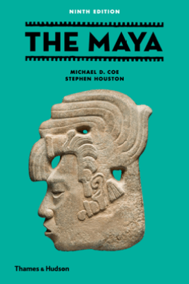 The Maya (Ninth edition) - Michael D. Coe & Stephen D. Houston