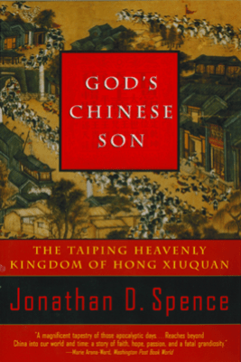 God's Chinese Son: The Taiping Heavenly Kingdom of Hong Xiuquan - Jonathan D. Spence