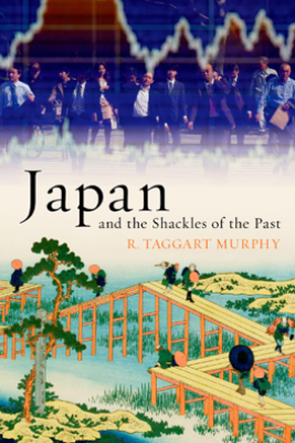 Japan and the Shackles of the Past - R. Taggart Murphy