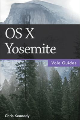 OS X Yosemite (Vole Guides) - Chris Kennedy