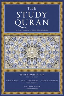The Study Quran - Seyyed Hossein Nasr, Caner K. Dagli, Maria Massi Dakake, Joseph E.B. Lumbard & Mohammed Rustom