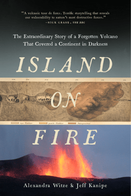 Island on Fire: The Extraordinary Story of a Forgotten Volcano That Changed the World - Alexandra Witze & Jeff Kanipe