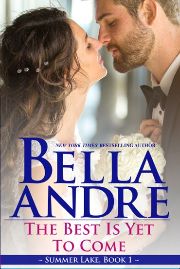 The Best Is Yet to Come: New York Sullivans Spinoff (Summer Lake, Book 1) by Bella Andre PDF Download