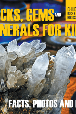 Rocks Gems and Minerals for Kids Facts Photos and Fun Childrens Rock Mineral Books Edition - Baby Professor