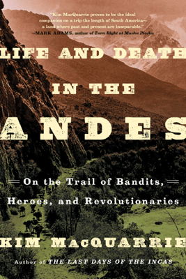 Life and Death in the Andes - Kim MacQuarrie