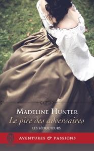 Les séducteurs (Tome 2) - Le pire des adversaires - Madeline Hunter pdf download