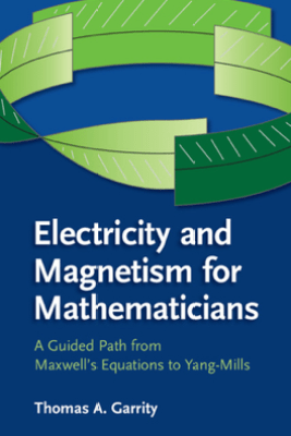 Electricity and Magnetism for Mathematicians - Thomas A. Garrity
