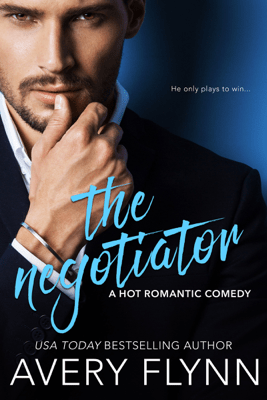 The Negotiator (A Hot Romantic Comedy) - Avery Flynn pdf download