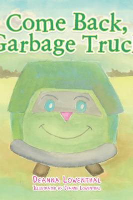 Come Back, Garbage Truck - Deanna Lowenthal