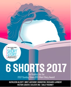 Six Shorts 2017 - Kathleen Alcott, Bret Anthony Johnston, Richard Lambert, Victor Lodato, Celeste Ng & Sally Rooney pdf download