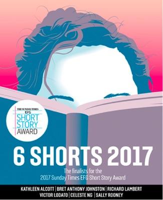 Six Shorts 2017 - Kathleen Alcott, Bret Anthony Johnston, Richard Lambert, Victor Lodato, Celeste Ng & Sally Rooney pdf download