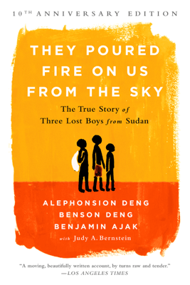 They Poured Fire on Us From the Sky - Benjamin Ajak, Benson Deng, Alephonsion Deng & Judy A. Bernstein
