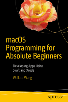 macOS Programming for Absolute Beginners - Wallace Wang