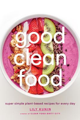 Good Clean Food - Lily Kunin