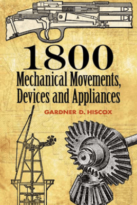 1800 Mechanical Movements, Devices and Appliances - Gardner D. Hiscox