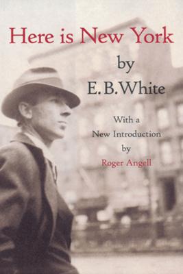Here is New York - E. B. White & Roger Angell