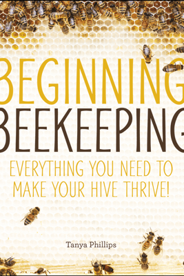 Beginning Beekeeping - Tanya Phillips