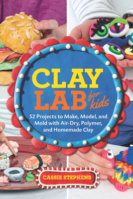 Clay Lab for Kids - Cassie Stephens