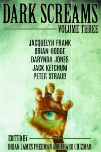 Dark Screams: Volume Three - Brian James Freeman, Richard Chizmar, Peter Straub, Jack Ketchum & Jacquelyn Frank pdf download