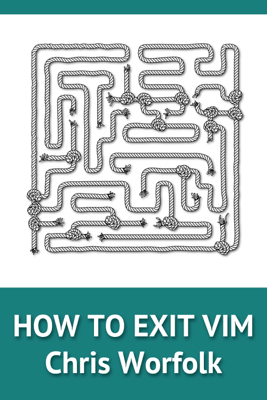 How to Exit Vim - Chris Worfolk