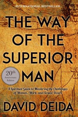 The Way of the Superior Man - David Deida