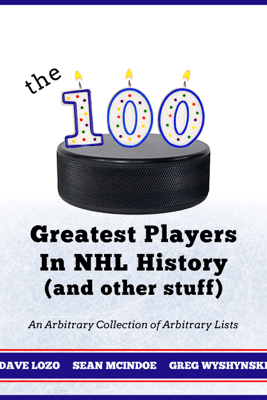 THE 100 GREATEST PLAYERS IN NHL HISTORY (AND OTHER STUFF) - Dave Lozo, Sean McIndoe & Greg Wyshynski