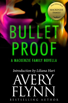 Bullet Proof: A MacKenzie Family Novella - Avery Flynn & Liliana Hart pdf download