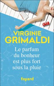 Le parfum du bonheur est plus fort sous la pluie - Virginie Grimaldi pdf download